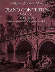 Piano Concertos Nos. 7-10 in Full Score: With Mozart's Cadenzas for Nos. 9 and 10 - Wolfgang Amadeus Mozart