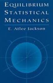 Equilibrium Statistical Mechanics - Jackson, E. Atlee / Physics