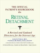 The Official Patient's Sourcebook on Retinal Detachment: A Revised and Updated Directory for the Internet Age - Icon Health Publications