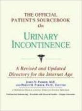 The Official Patient's Sourcebook on Urinary Incontinence: A Revised and Updated Directory for the Internet Age - Icon Health Publications