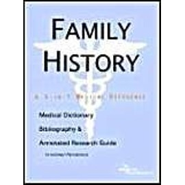 Family History - A Medical Dictionary, Bibliography, And Annotated Research Guide To Internet References - Icon, Health Publications
