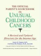 The Official Parent's Sourcebook on Unusual Childhood Cancers: A Revised and Updated Directory for the Internet Age
