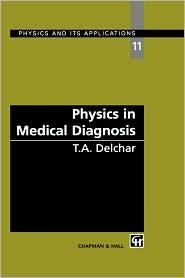 Physics in Medical Diagnosis - T.A. Delchar