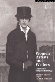 Women Writers and Artists: Modernist (Im)Positionings B. J. Elliott Author