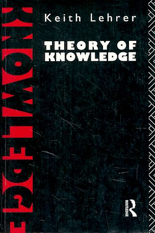 Theory of Knowledge. - Lehrer, Keith