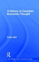 A History of Canadian Economic Thought - Robin Neill