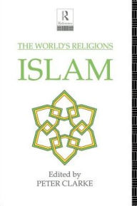 The World's Religions: Islam - Peter Clarke