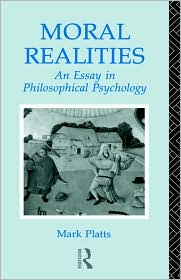 Moral Realities: An Essay in Philosophical Psychology - Mark Platts