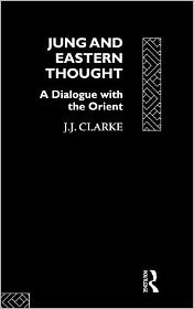 Jung and the East: A Dialogue with the Orient - J.J. Clarke