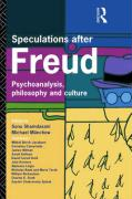 Speculations After Freud: Psychoanalysis, Philosophy and Culture