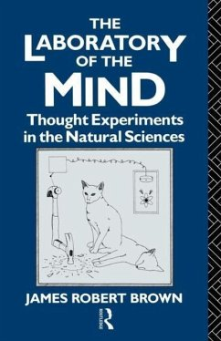 The Laboratory of the Mind: Thought Experiments in the Natural Sciences - Brown, James R. Brown James, Rob