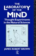 The Laboratory of the Mind: Thought Experiments in the Natural Sciences