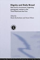 Dignity and Daily Bread: New Forms of Economic Organization Among Poor Women in the Third World and the First - Rowbotham, S. / Rowbotham, Sheila / Mitter, Swasti