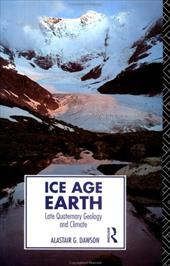 Ice Age Earth: Late Quaternary Geology and Climate - Dawson, A. G. / Dawson, Alastair / Dawson Alastair