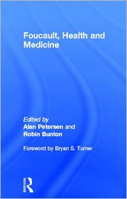 Foucault, Health and Medicine - Robin Bunton (Editor), Alan Petersen (Editor), Foreword by Bryan S. Turner