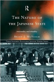 The Nature of the Japanese State: Rationality and Rituality - Brian J. McVeigh