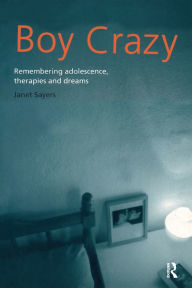 Boy Crazy: Analysing Adolescence, Memories, and Dreams - Janet Sayers