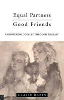 Equal Partners--Good Friends: Empowering Couples Through Therapy
