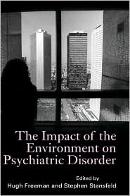The Impact of the Environment on Psychiatric Disorder - Hugh Freeman (Editor), Stephen Stansfeld (Editor)