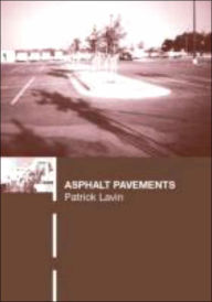 Asphalt Pavements: A Practical Guide to Design, Production and Maintenance for Engineers and Architects - Patrick Lavin