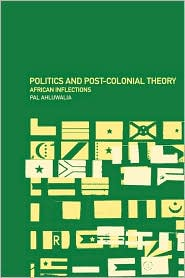 Politics and Post-Colonial Theory: African Inflections