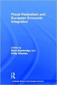 Fiscal Federalism and European Economic Integration - Mark Baimbridge, Philip Whyman