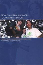 From Children's Services to Children's Spaces: Public Policy, Children and Childhood - Moss, Peter / Petrie, Pat