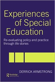 Experiences of Special Education: Re-evaluating Policy and Practice through Life Stories - Derrick Armstrong, D. Armstrong, Armstrong Derri
