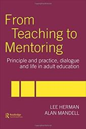 From Teaching to Mentoring: Principle and Practice, Dialogue and Life in Adult Education - Herman, Lee / Mandell, Alan