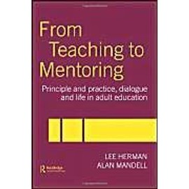From Teaching To Mentoring: Principles And Practice, Dialogue And Life In Adult Education - Lee Herman