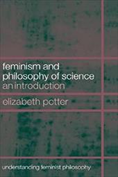 Feminism and Philosophy of Science: An Introduction - Potter, Elizabeth