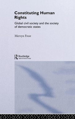 Constituting Human Rights: Global Civil Society and the Society of Democratic States - Frost, Mervyn