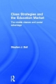 Class Strategies and the Education Market - Stephen J. Ball