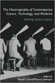 The Historiography of Science, Technology and Medicine Writing Recent Science - Ronald E. Doel, Thomas Soderqvist