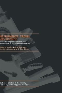 Instruments, Travel and Science: Itineraries of Precision from the Seventeenth to the Twentieth Century - Sibum, Heinz Otto