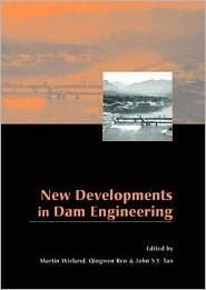 New Developments in Dam Engineering 2004: Proceedings of the 4th International Conference on Dam Engineering, 18-20 October, Nanjing, China - Martin Wieland (Editor), Qingwen Ren (Editor), John S.Y. Tan (Editor)