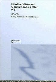 Neoliberalism and Conflict In Asia After 9/11 - Garry Rodan (Editor), Kevin Hewison (Editor)