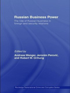 Russian Business Power: The Role of Russian Business in Foreign and Security Relations - Orttung, Robert / Wenger, Andreas (eds.)