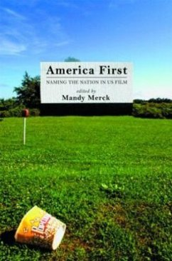 America First: Naming the Nation in Us Film - Merck, Mandy (ed.)