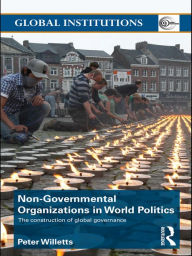 Non-Governmental Organizations In World Politics: The Construction of Global Governance - Peter Willetts