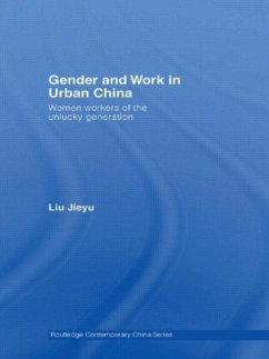 Gender and Work in Urban China: Women Workers of the Unlucky Generation - Jieyu, Liu