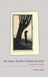The Many Deaths of Judas Iscariot: A Meditation on Suicide - Saari, A. M. H.