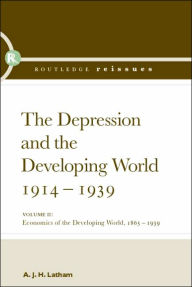 The Depression and the Developing World, 1914-1939: The Depression and the Developing World, 1865-1939, Vol. 2 - A.J.H. Latham
