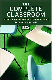 The Complete Classroom: Classroom Issues for the Modern Teacher - Steven Hastings