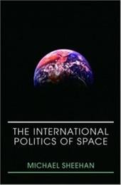 The International Politics of Space - Sheehan, Michael