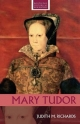 Mary Tudor - Judith M. Richards