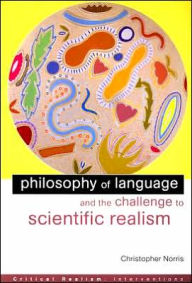 Philosophy of Language and the Challenge to Scientific Realism - Christopher Norris