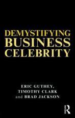 Demystifying Business Celebrity - Eric Guthey, Timothy Clark, Brad Jackson