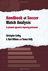 Handbook of Soccer Match Analysis: A Systematic Approach to Improving Performance - Carling, Christopher / Williams, A. Mark / Reilly, Thomas