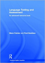 Language Testing and Assessment - Glenn Fulcher, Fred Davidson